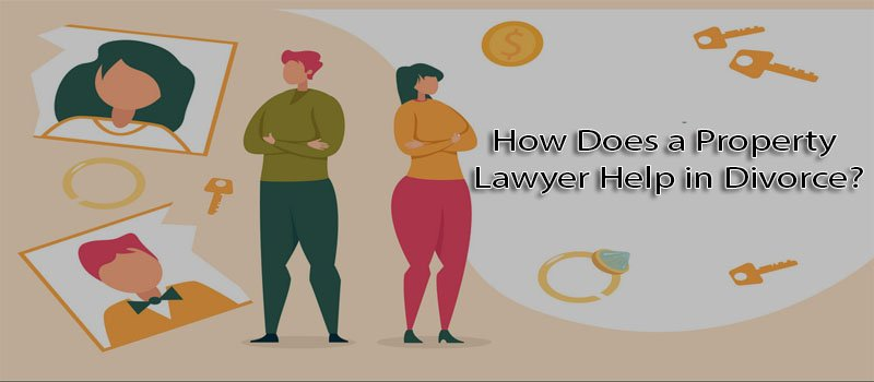 How does a Property Lawyer help in Divorce?