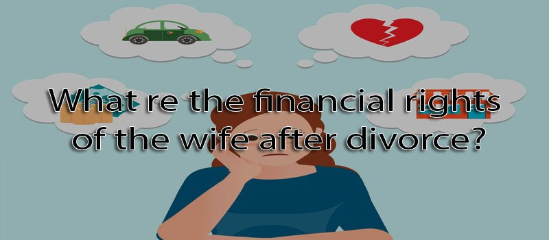 What re the financial rights of the wife after divorce?